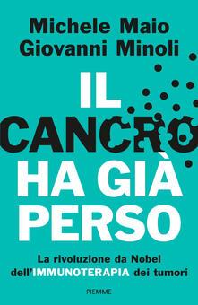 Il cancro ha già perso. La rivoluzione da Nobel dell'immunoterapia dei tumori - Michele Maio,Giovanni Minoli - copertina