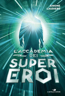 L' accademia dei supereroi. L'ombra della chimera-L'inverno dei Cani Neri-L'ultimo volo della nave fantasma - Simone Laudiero - copertina