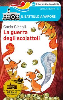 La guerra degli scoiattoli. Ediz. ad alta leggibilità - Carla Ciccoli - copertina