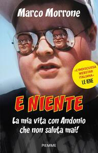 Libro E niente. La mia vita con Andonio che non saluta mai! Marco Morrone Valerio Vinci