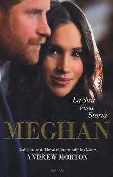 Meghan. La sua vera storia - Andrew Morton - copertina