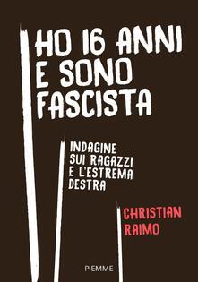 Ho 16 anni e sono fascista. Indagine sui ragazzi e l'estrema destra - Christian Raimo - copertina