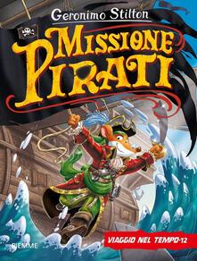 Viaggio nel tempo 12. Missione pirati. Ediz. a colori - Geronimo Stilton - copertina