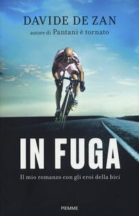 In fuga. Il mio romanzo con gli eroi della bici - De Zan, Davide - wuz.it