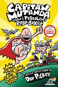 Capitan Mutanda contro i puzzolenti Robo-Boxer - Pilkey Dav - wuz.it