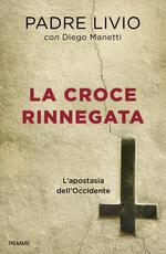 La croce rinnegata. L'apostasia dell'Occidente
