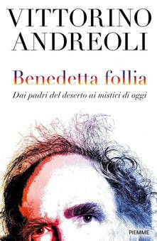 Writersfactory.it Benedetta follia. Dai padri del deserto ai mistici di oggi Image