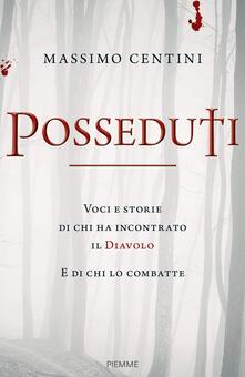 Posseduti. Voci e storie di chi ha incontrato il diavolo e di chi lo combatte - Massimo Centini - copertina