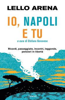 Io, Napoli e tu. Ricordi, passeggiate, incontri, leggende, pensieri in libertà.pdf