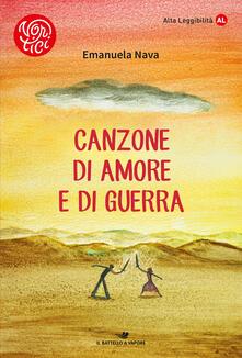Canzone di amore e di guerra. Ediz. ad alta leggibilità - Emanuela Nava - copertina