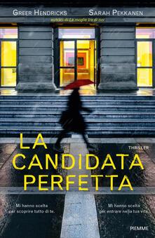 La candidata perfetta - Greer Hendricks,Sarah Pekkanen - copertina