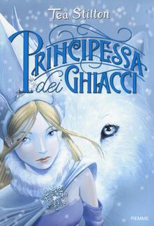 Principessa dei ghiacci. Principesse del regno della fantasia. Vol. 1 - Tea Stilton - copertina