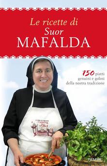 Museomemoriaeaccoglienza.it Le ricette di suor Mafalda. 150 piatti genuini e golosi della nostra tradizione Image