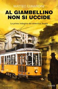 Libro Al Giambellino non si uccide. La prima indagine del detective Zappa Matteo Lunardini