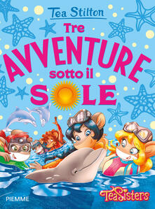 Tre avventure sotto il sole - Tea Stilton - copertina