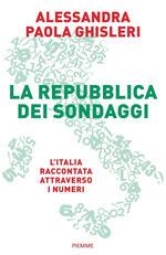 La Repubblica dei sondaggi. L'Italia raccontata attraverso i numeri