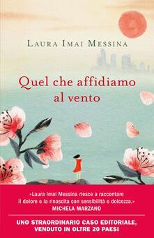 Quel che affidiamo al vento - Laura Imai Messina - copertina