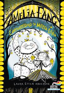 Libro Amelia Fang e l'incantesimo di mezza luna Laura Ellen Anderson