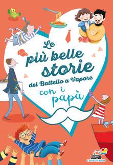 Listadelpopolo.it Le più belle storie del Battello a Vapore con i papà. Ediz. a colori Image