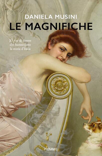 Le magnifiche. 33 vite di donne che hanno fatto la storia d'Italia - Daniela  Musini - Libro - Piemme - Storica | IBS