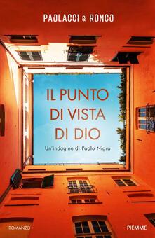 Il punto di vista di Dio. Un'indagine di Paolo Nigra - Antonio Paolacci,Paola Ronco - copertina