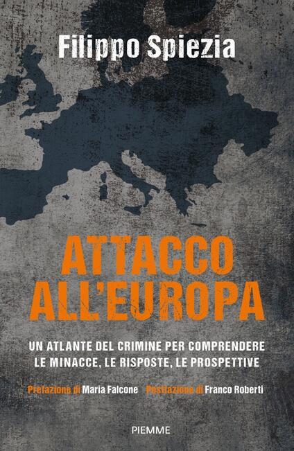 Attacco all'Europa. Un atlante del crimine per comprendere le minacce, le risposte, le prospettive - Filippo Spiezia - copertina