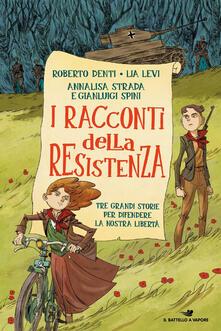 I racconti della Resistenza. Tre grandi storie per difendere la nostra libertà.pdf