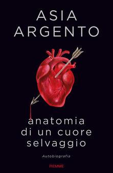 Anatomia di un cuore selvaggio. Autobiografia - Asia Argento - copertina