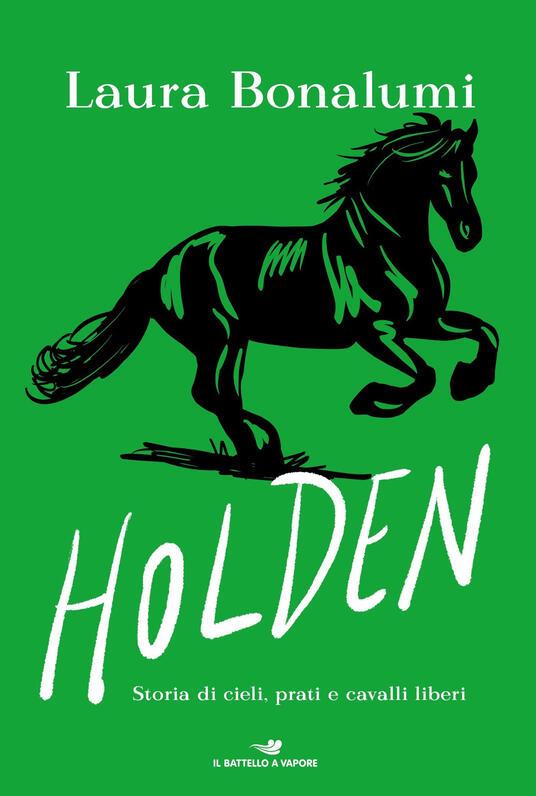 Holden. Storia di cieli, prati e cavalli liberi - Laura Bonalumi - copertina