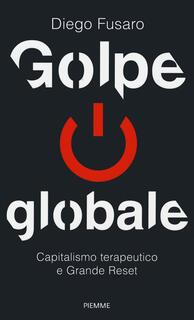 Libro Golpe globale. Capitalismo terapeutico e grande reset Diego Fusaro