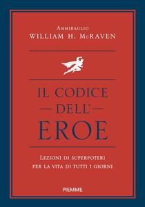 Libro Il codice dell'eroe. Lezioni di superpoteri per la vita di tutti i giorni William H. McRaven