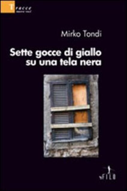 Sette gocce di giallo su una tela nera - Mirko Tondi - copertina
