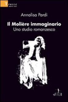 Il Molière immaginario. Uno studio romanzesco - Annalisa Pardi - copertina