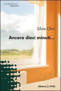 Libro Ancora dieci minuti... Silvia Olivi