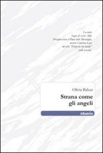 Libro Strana come gli angeli Olivia Balzar