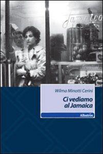 Libro Ci vediamo al Jamaica Wilma Minotti Cerini