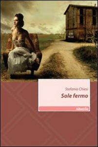 Libro Sole fermo. Vol. 3 Stefania Chiesi