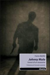 Johnny Mulo. Genesi di un assassino