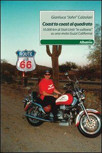 Coast to coast al quadrato. 10.000 km di Stati Uniti «in solitaria» su una moto Guzzi California