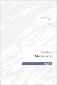 Foto Cover di Madreterra, Libro di Carlo Olmo, edito da Gruppo Albatros Il Filo