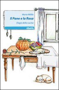 Il pane e la rosa. Elogio della cucina