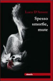Spesso smorfie, mute - Luca D'Amore - copertina