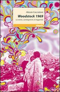 Woodstock 1969. La storia, i protagonisti, la leggenda