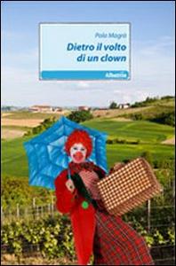 Libro Dietro il volto di un clown Pola Magrà