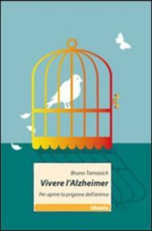 Vivere l'Alzheimer. Per aprire la prigione dell'anima - Bruno Tomasich - copertina