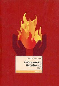 Libro L' altra storia. Il confronto. Vol. 2 Bruno Tomasich