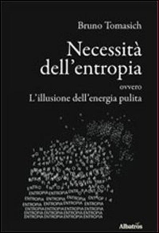 Necessità dell'entropia ovvero l'illusione dell'energia pulita - Bruno Tomasich - copertina