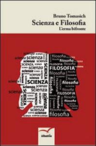 Libro Scienza e filosofia. L'eterna bifronte Bruno Tomasich