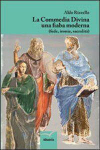 La Commedia divina una fiaba moderna (fede, ironia, sacralità)