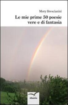 Le mie prime 50 poesie, vere e di fantasia - Mery Brescianini - copertina